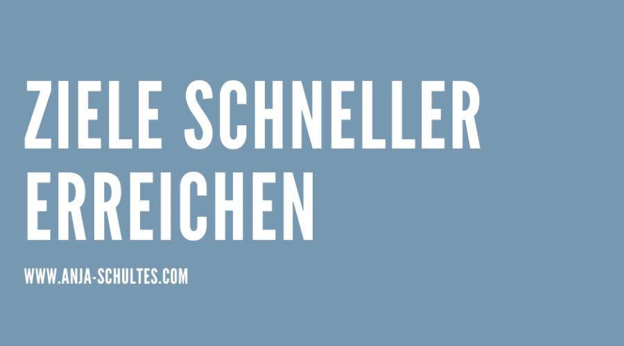 ZIELE SCHNELLER ERREICHEN – Mit diesen 3 Schritten klappt's!